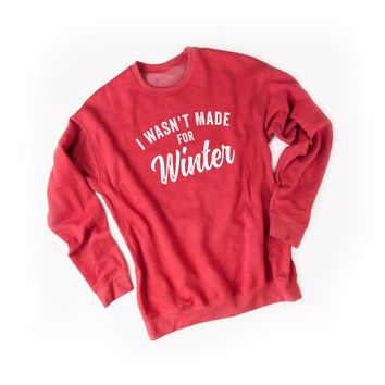 I Wasn't Made for Winter Sweatshirt