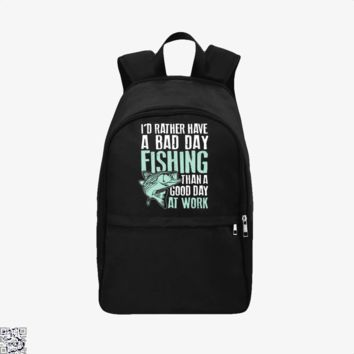 I'D Rather Have A Bad Day Fishing Than A Good Day At Work, Fishing Backpack