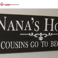 ON SALE Nana Gift Nana's House Where Cousins Go To Become Friends Wooden Sign Grandma Sign Mother's Day Gift
