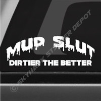 Mud Slut Dirtier The Better Funny Bumper Sticker Vinyl Decal Turbo Diesel Pickup Truck Off Road 4x4 Swamp ATV Quad