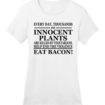 Everyday Thousands of Innocent Plants Are Are Killed by Vegetarian Help End The Violence Eat Bacon Printed T-Shirt - Women's Crew Neck Novelty T-Shirt