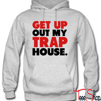 Get Up Out My Trap House Hoodie