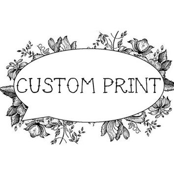 your own custom print from your design- choose your size