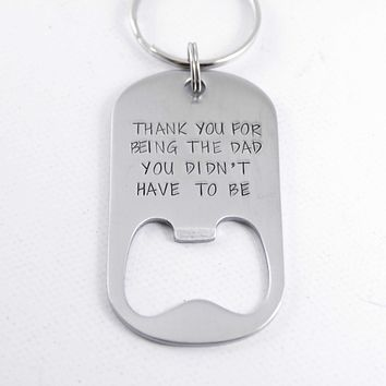 """Thank you for being the dad you didn't have to be"" Bottle Opener Keychain"