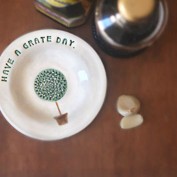 Garlic Grater made from Ceramic, Kitchen Grater, Have A Grate Day