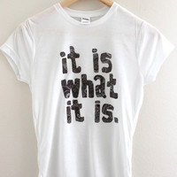 It Is What It Is Graphic Junior's Tee