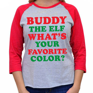 Buddy the Elf What's your Favorite Color t-shirt. Elf raglan. Elf t-shirt. Ugly Christmas Sweater 3/4 sleeve tee shirt Funny 2015 Christmas
