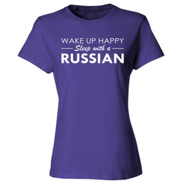 Wake Up Happy Sleep With A Russian - Ladies' Cotton T-Shirt