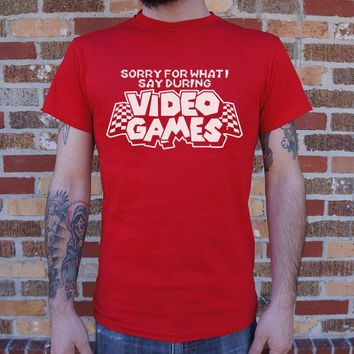 Mens Sorry For What I Say During Video Games T-Shirt