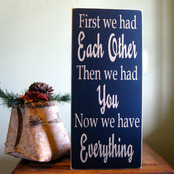 First we had each other, then we had you, now we have everything custom wood sign