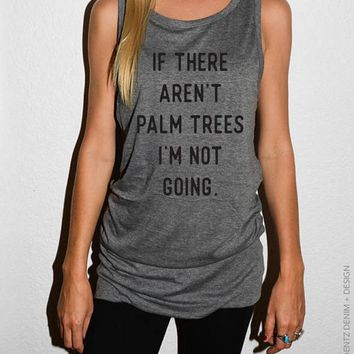 Palm Tree Shirt, Tank Top Dress, Tunic Length, If There Aren't Palm Trees I'm Not Going, Funny Shirt, Beach Cover Up, Summer Dress, Tank Top Dress