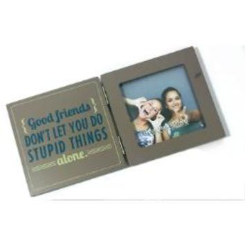 Good Friends Don't Let You Do Stupid Things ... Alone - Photo Frame
