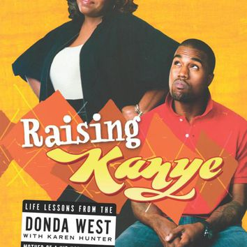 Raising Kanye: Life Lessons from the Mother of a Hip-Hop Superstar Paperback – March 12, 2009