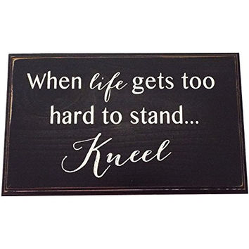 When life gets too hard to stand...  Religious Wall Decor