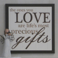 The Ones you LOVE are life's most precious gifts - Wooden Plaque / Sign - Painted Chocolate Brown - Home Decor Wall Quote / Mothers Day Gift