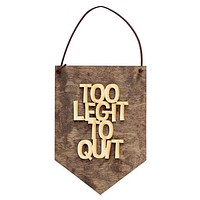 Too Legit To Quit, Funny Sign, New Job, Pop Culture, Inspirational Sayings, Home Office Decor, Dorm Art, Modern Home Decor, MC Hammer, Decor