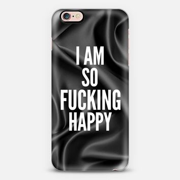 I am so fucking happy iPhone 6s Plus case by Eleaxart   Casetify