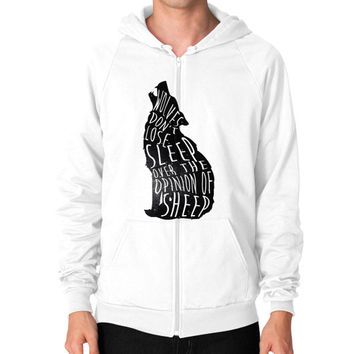 Wolves don't lose sleep over the opinion of sheep Zip Hoodie (on man)