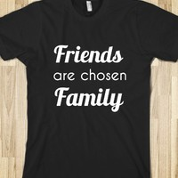 Friends are chosen Family