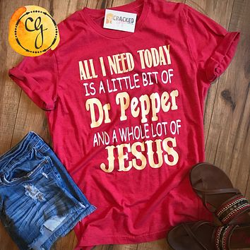 All I Need Today Is A Little Bit Of Dr. Pepper And A Whole Lot Of Jesus Jersey T-Shirt
