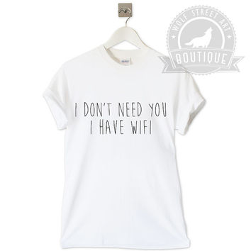 I Don't Need You I Have WiFi T Shirt Top - Pinterest Tumblr Instagram Blogger T-Shirt S-XXL Christmas Slogan Gift Black White