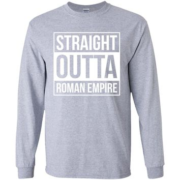 Straight Outta Roman Empire-01  G240 Gildan LS Ultra Cotton T-Shirt