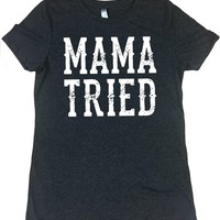 Mama Tried - Ladies, Tri Blend T Shirt. Various colors available
