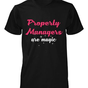 Property Managers Are Magic. Awesome Gift - Unisex Tshirt