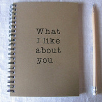 What I like about you... - 5 x 7 journal