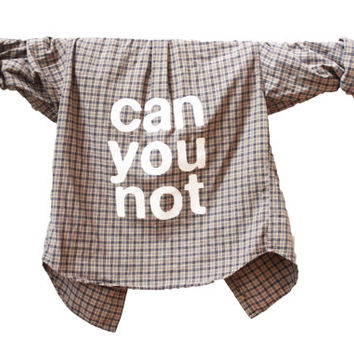 can you not - Jac Vanek Inspired Sassy Saying Flannel Unisex Shirt, Ariel Font Typography (Colors may vary, All Sizes Available!)