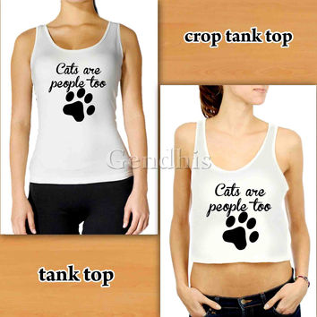 Cats Are People Too Custom Woman Crop Tank , Woman Tank Top , Man Tank Top