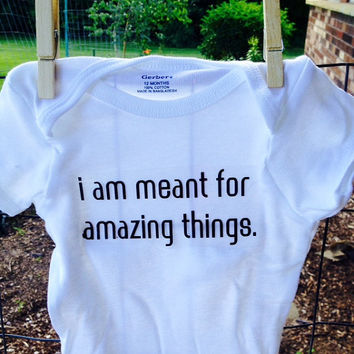 i am meant for amazing things baby bodysuit