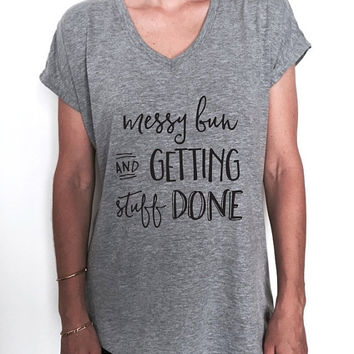 messy bun and getting stuf done Triblend Ladies V-neck T-shirt women fashion funny gift present graphic top cute gym workout instagram tops