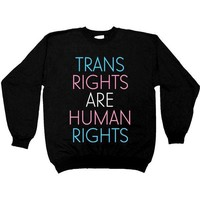 Trans Rights Are Human Rights -- Unisex Sweatshirt
