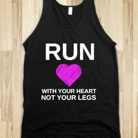 RUN WITH YOUR HEART NOT YOUR LEGS