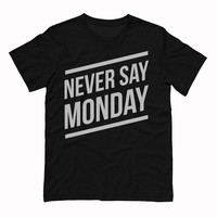 Never Say Monday Shirt