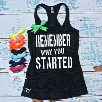 Remember Why You Started - Motivational Workout burnout racer-back tank top. Gym tank top. S-2XL. Moisture Wicking tank top. Gym tank.