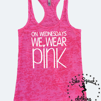 On Wednesdays We Wear Pink. Burnout Tank Top. Mean Girls Tank Top. We Wear Pink Tank Top. Racerback Burnout Tank. Workout Tank Top. Gym Tank