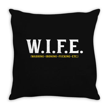 Wife... Washing Ironing Fucking Etc Throw Pillow