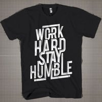 Work Hard Stay Humble  Mens and Women T-Shirt Available Color Black And White