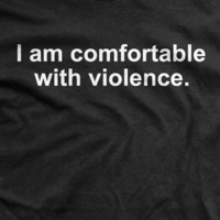 I'm Comfortable with Violence Normal-Fit T-Shirt