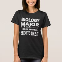 Biology College Major Only Cool People Like It T-Shirt