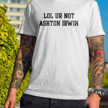 lol ur not Asthon Irwin 5 Seconds of Summer Member 5SOS Funny  Black and White Shirt Men or Women Shirt Unisex Size V2