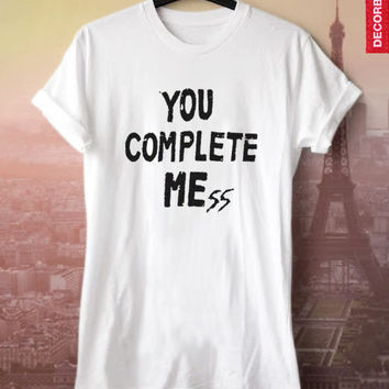 You Complete Mess Me White tshirt Funny T shirt Tee