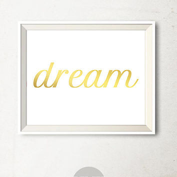 Gold Foil Print Dream Printable Art, Gold Foil art print, Bedroom decor Gold wall art Gold wall decor Printable wall art, Faux gold foil art