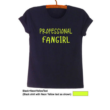 Professional Fangirl Shirt Merch Black Teen Fashion Funny Saying Tumblr Womens Girls Mens Gifts Cute Teenager Student College High School