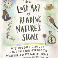 The Lost Art of Reading Nature's Signs: Use Outdoor Clues to Find Your Way, Predict the Weather, Locate Water, Track Animals_and Other Forgotten Skills (Natural Navigation)