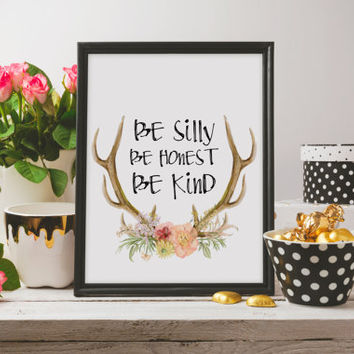 "Gift idea ""Be silly Be honest Be kind"" Be kind poster Be kind quote Inspirational art Motivational quote Printable poster Instant download"