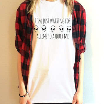 I'm Just Waiting For Aliens To Abduct Me T Shirt Unisex White Black Blue Grey S M L XL Tumblr Instagram Blogger