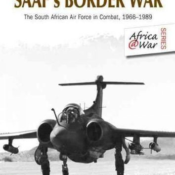 Saaf's Border War: The South African Air Force in Combat, 1966-1989 (Africa@ War)